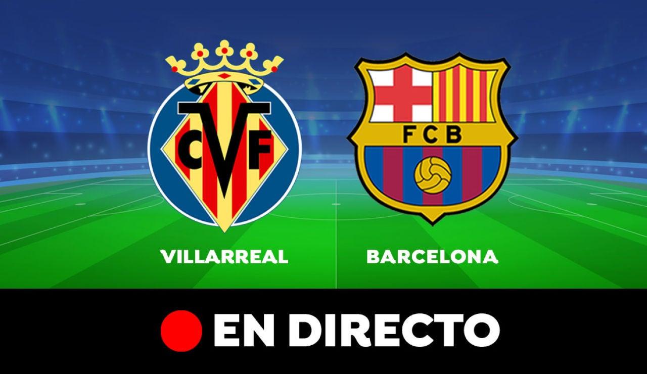 Villarreal - Barcelona: Resultado y goles del partido de hoy, en directo | Liga Santander