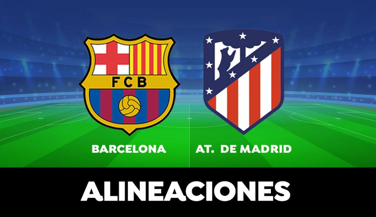 Barcelona - Atlético de Madrid: Alineaciones del partido de la Liga Santander en directo