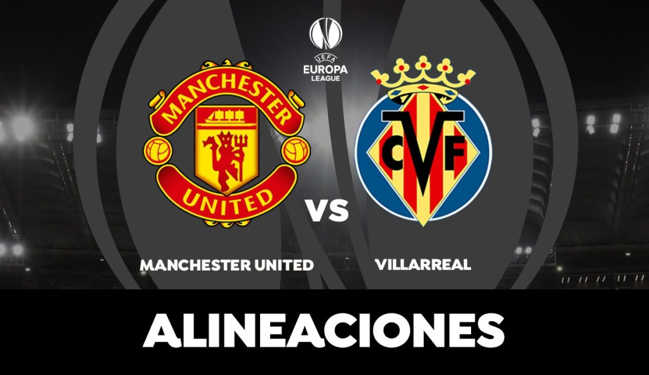 AlineaciAlineación del Villarreal hoy contra el Manchester United en la final de la Europa League