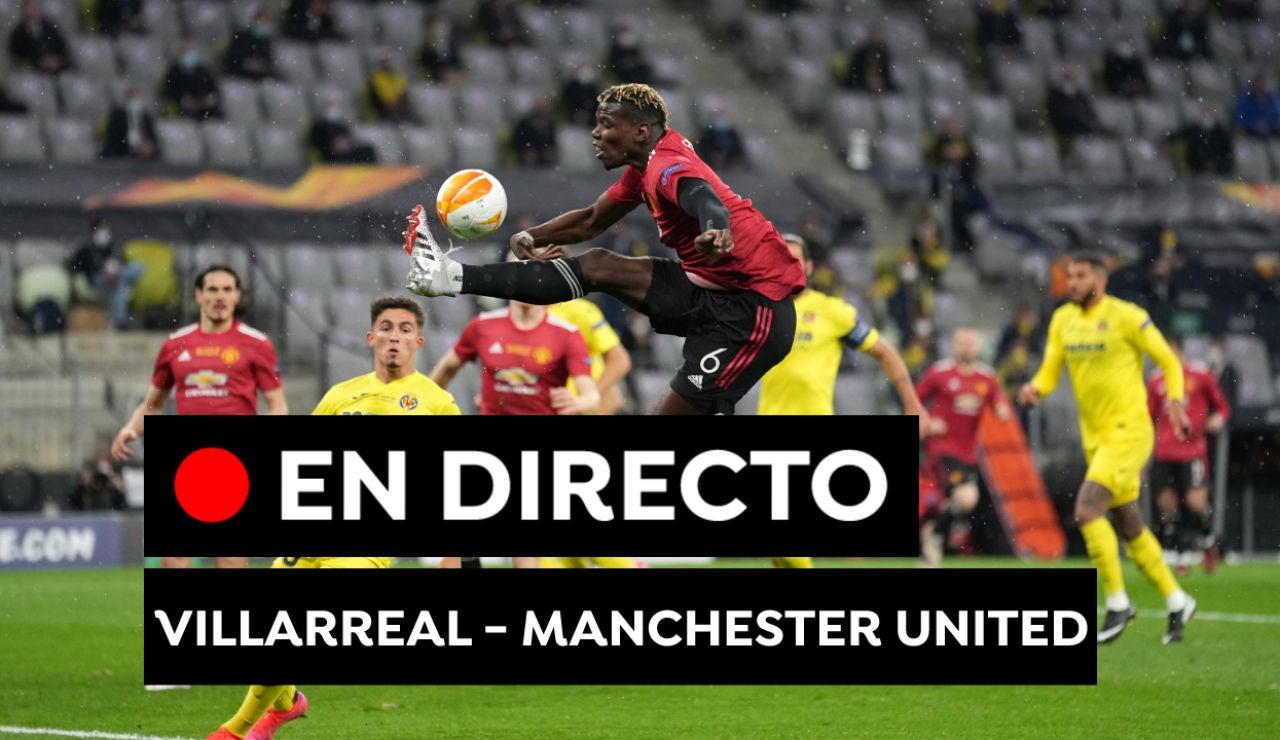 Villarreal - Manchester United: Resultado del partido de hoy de Europa League 2021, en directo