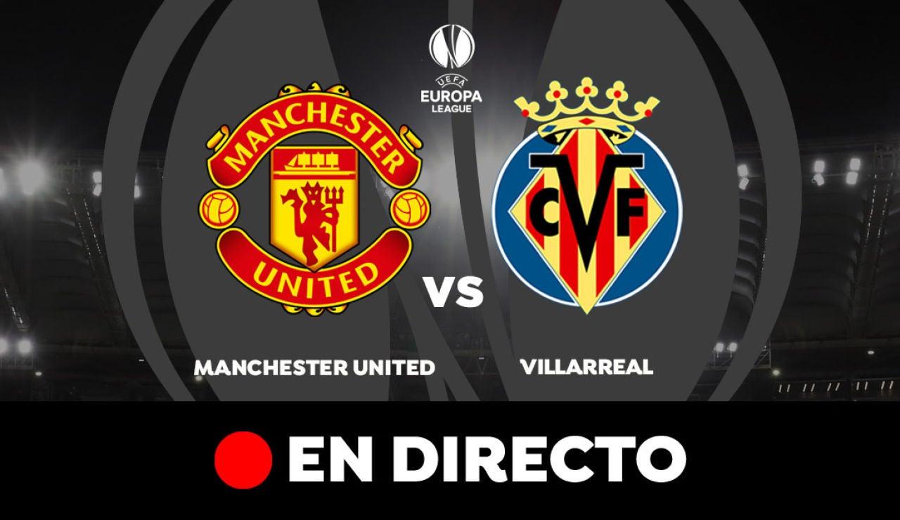 Manchester United - Villarreal: Resultado y goles del partido de hoy, en directo | Europa League