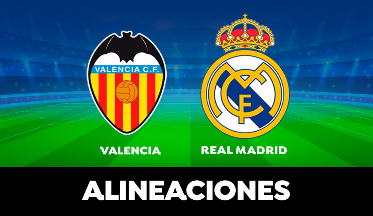Valencia - Real Madrid: Alineaciones del partido de la Liga Santander en directo